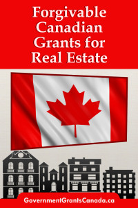Forgivable Canadian Grants for Real Estate, Real Estate Grants, Forgivable real estate grants, Canadian Grants